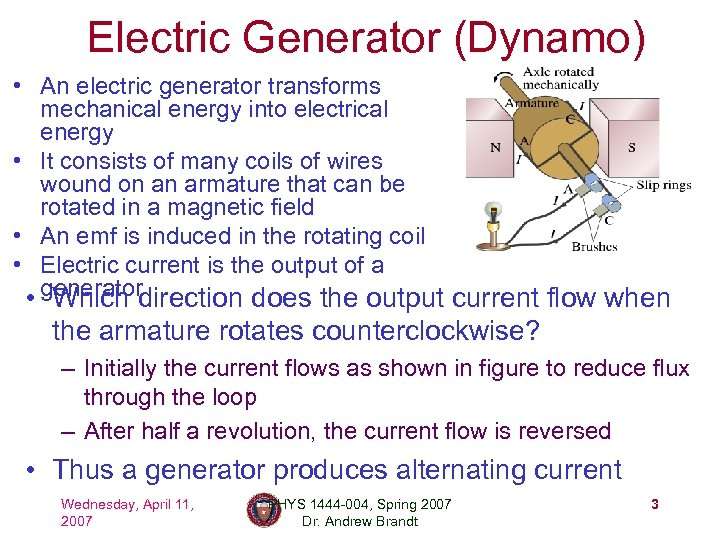 Electric Generator (Dynamo) • An electric generator transforms mechanical energy into electrical energy •