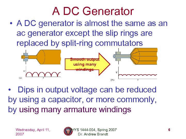 A DC Generator • A DC generator is almost the same as an ac