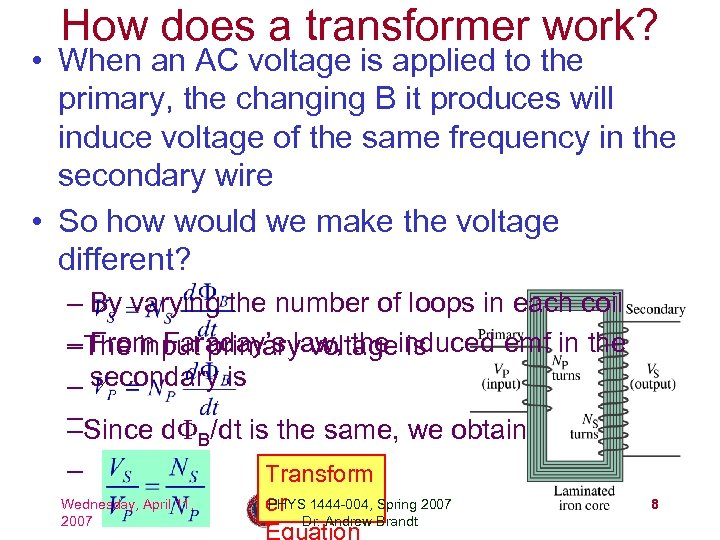 How does a transformer work? • When an AC voltage is applied to the