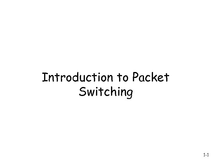 Introduction to Packet Switching 1 -1