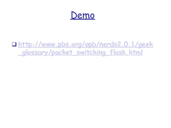 Demo q http: //www. pbs. org/opb/nerds 2. 0. 1/geek _glossary/packet_switching_flash. html