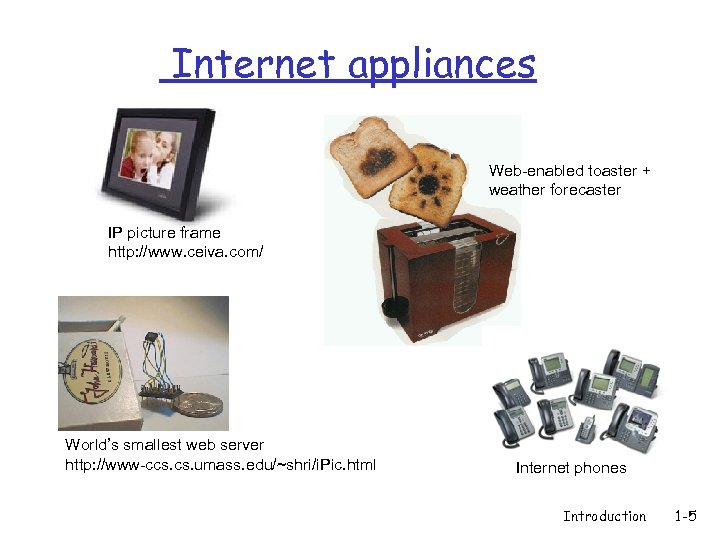 Internet appliances Web-enabled toaster + weather forecaster IP picture frame http: //www. ceiva. com/