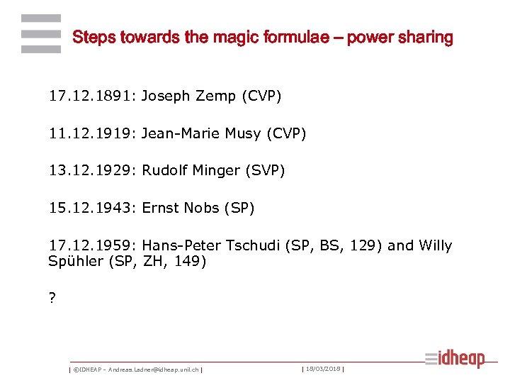 Steps towards the magic formulae – power sharing 17. 12. 1891: Joseph Zemp (CVP)