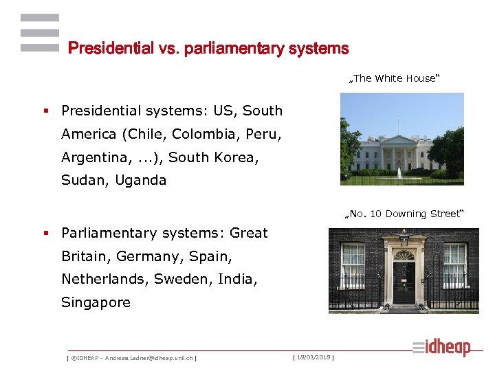 "Presidential vs. parliamentary systems ""The White House"" § Presidential systems: US, South America (Chile,"