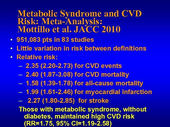 Metabolic Syndrome and CVD Risk: Meta-Analysis: Mottillo et al. JACC 2010 • • •