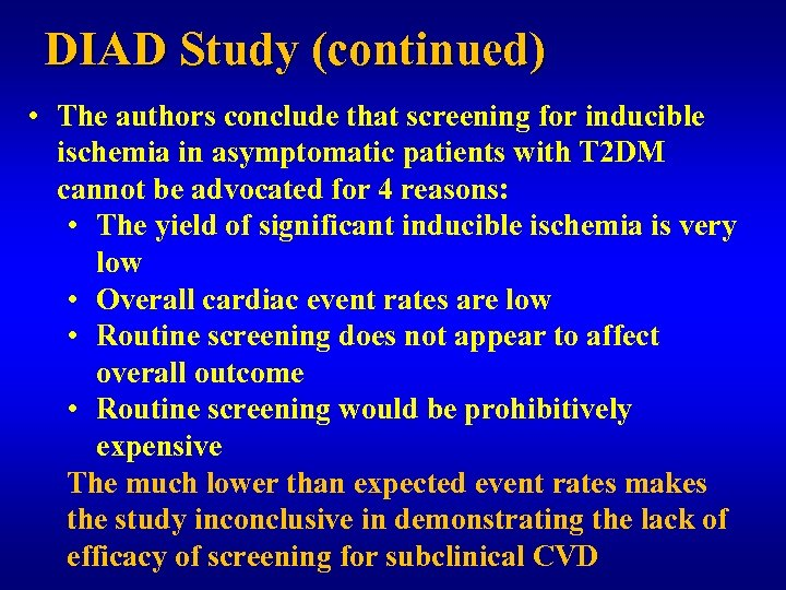 DIAD Study (continued) • The authors conclude that screening for inducible ischemia in asymptomatic