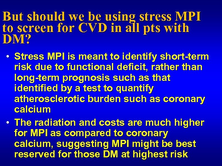 But should we be using stress MPI to screen for CVD in all pts