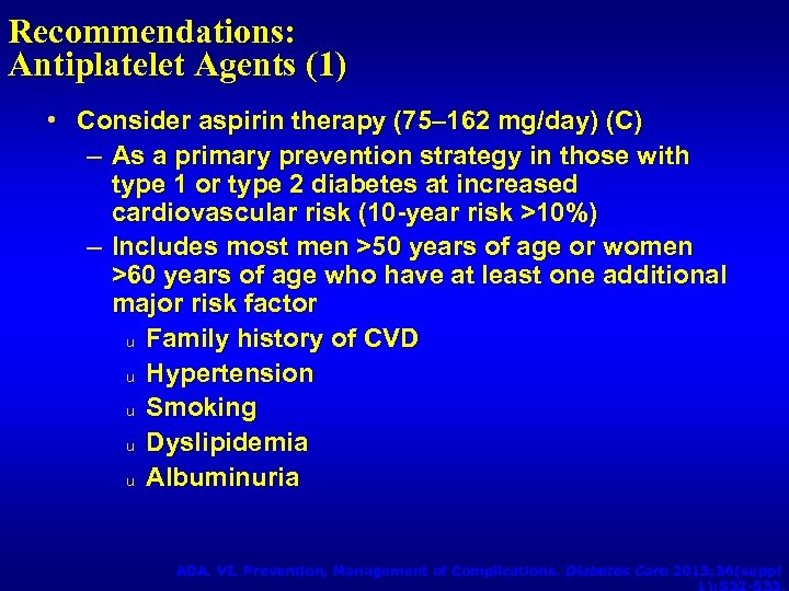 Recommendations: Antiplatelet Agents (1) • Consider aspirin therapy (75– 162 mg/day) (C) – As