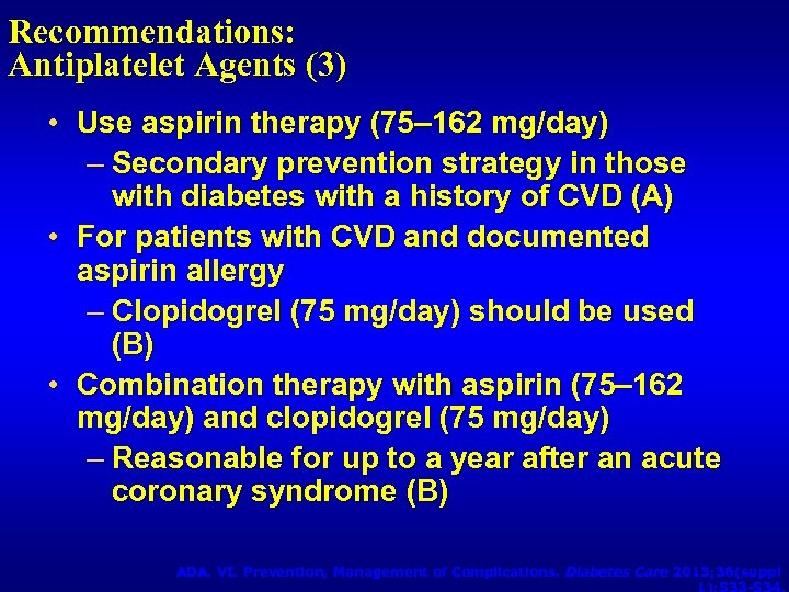 Recommendations: Antiplatelet Agents (3) • Use aspirin therapy (75– 162 mg/day) – Secondary prevention