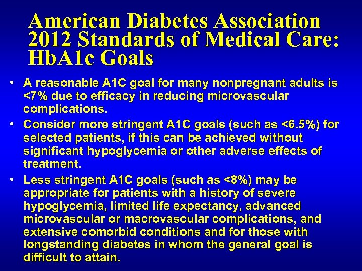 American Diabetes Association 2012 Standards of Medical Care: Hb. A 1 c Goals •