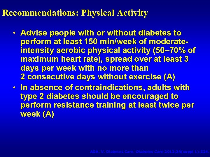 Recommendations: Physical Activity • Advise people with or without diabetes to perform at least
