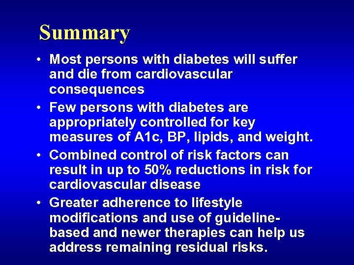 Summary • Most persons with diabetes will suffer and die from cardiovascular consequences •