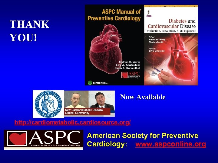 THANK YOU! Now Available http: //cardiometabolic. cardiosource. org/ American Society for Preventive Cardiology: