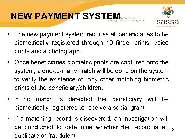 NEW PAYMENT SYSTEM • The new payment system requires all beneficiaries to be biometrically