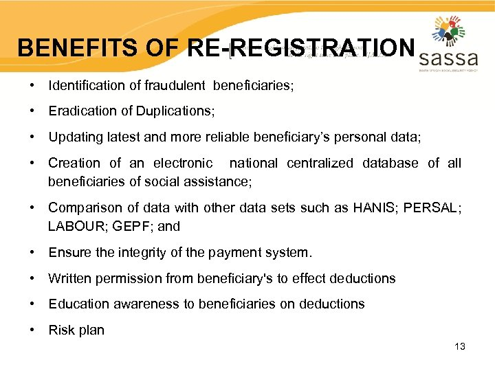 BENEFITS OF RE-REGISTRATION • Identification of fraudulent beneficiaries; • Eradication of Duplications; • Updating