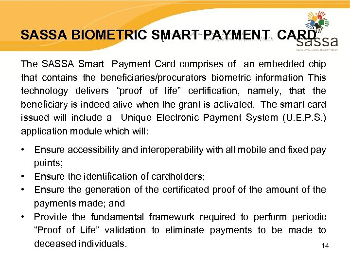 SASSA BIOMETRIC SMART PAYMENT CARD The SASSA Smart Payment Card comprises of an embedded
