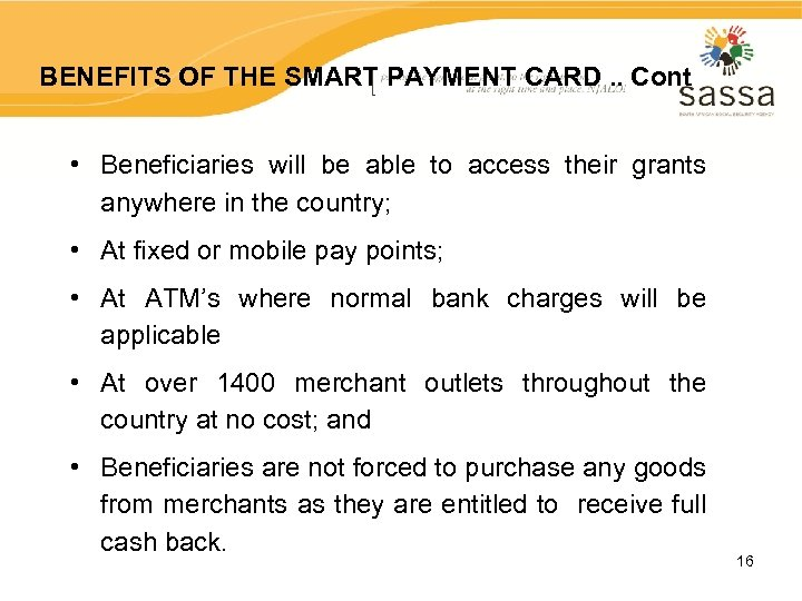BENEFITS OF THE SMART PAYMENT CARD. . Cont • Beneficiaries will be able to