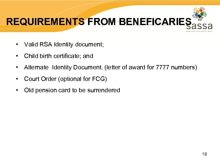 REQUIREMENTS FROM BENEFICARIES • Valid RSA Identity document; • Child birth certificate; and •