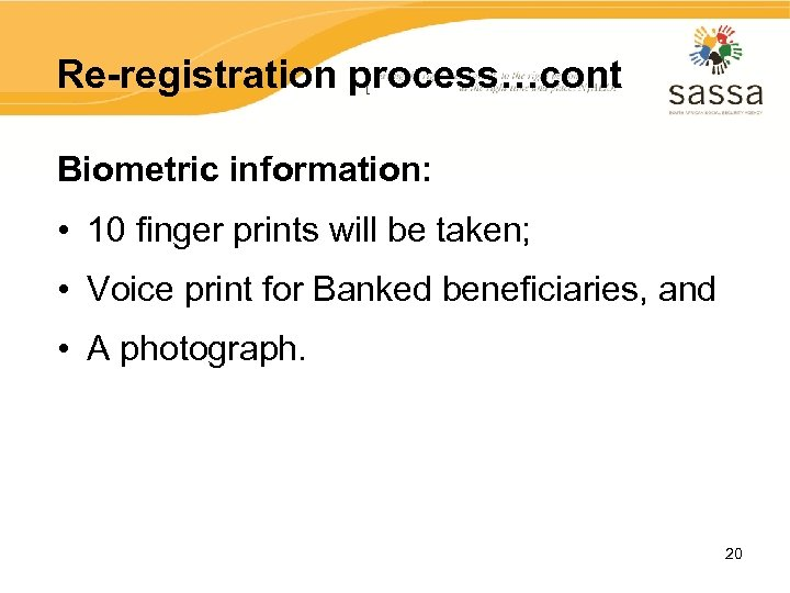 Re-registration process…cont Biometric information: • 10 finger prints will be taken; • Voice print