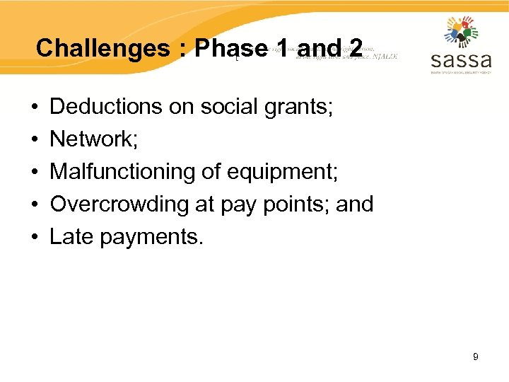 Challenges : Phase 1 and 2 • • • Deductions on social grants; Network;