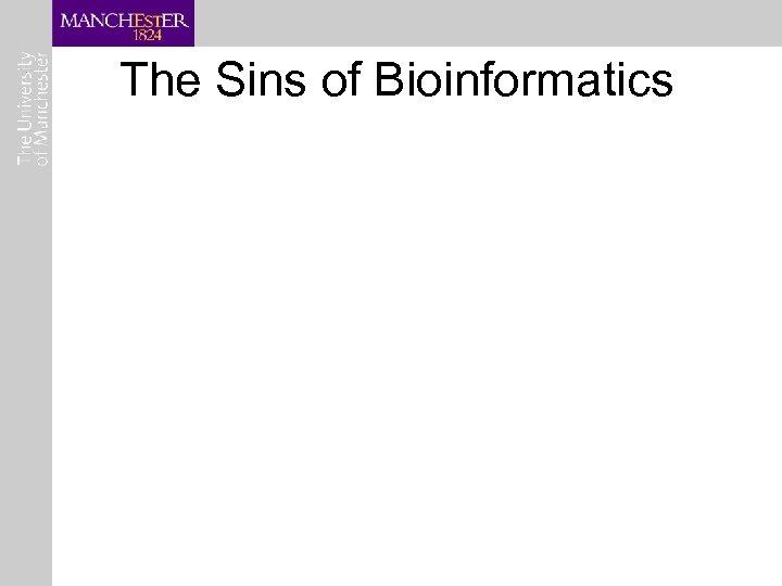 The Sins of Bioinformatics