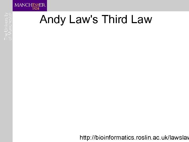 Andy Law's Third Law http: //bioinformatics. roslin. ac. uk/lawslaw