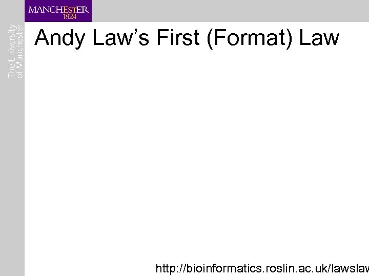 Andy Law's First (Format) Law http: //bioinformatics. roslin. ac. uk/lawslaw
