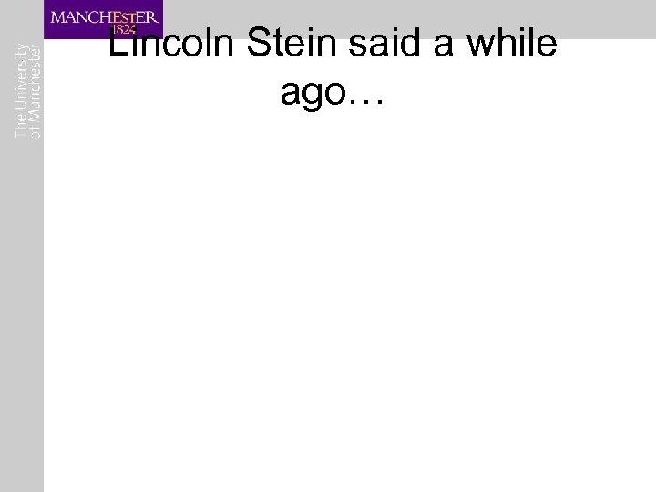 Lincoln Stein said a while ago…