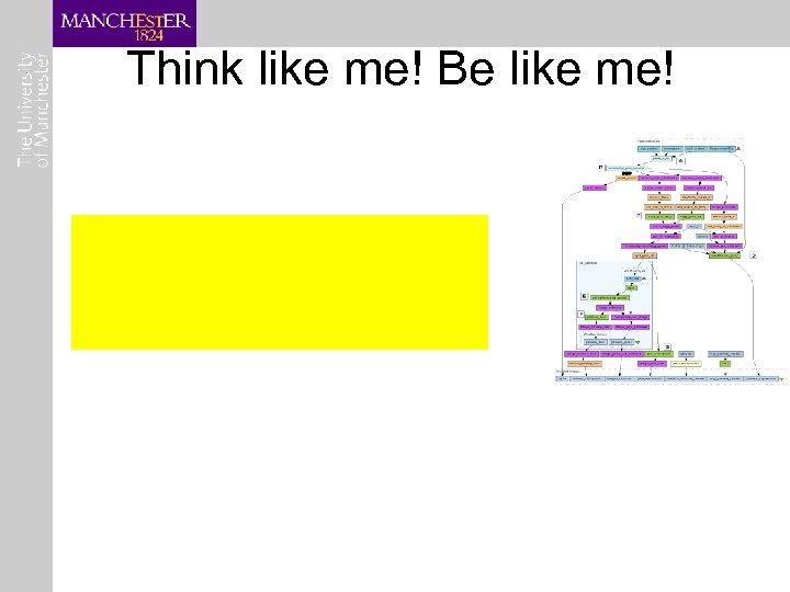 Think like me! Be like me!
