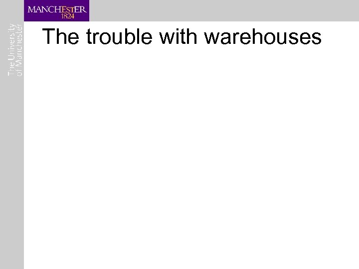 The trouble with warehouses