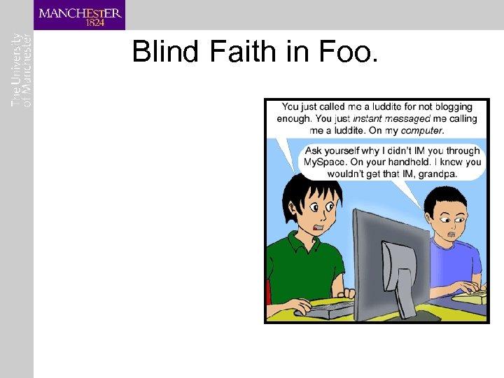 Blind Faith in Foo.