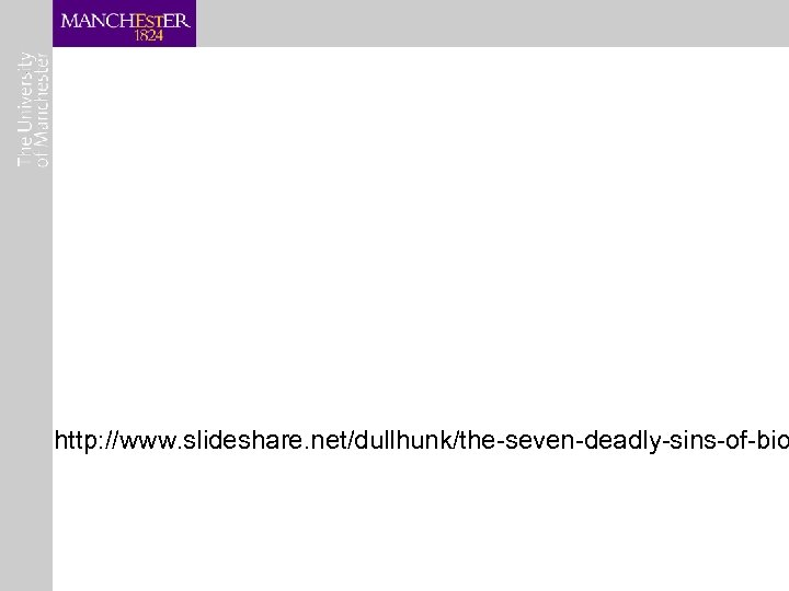 http: //www. slideshare. net/dullhunk/the-seven-deadly-sins-of-bio