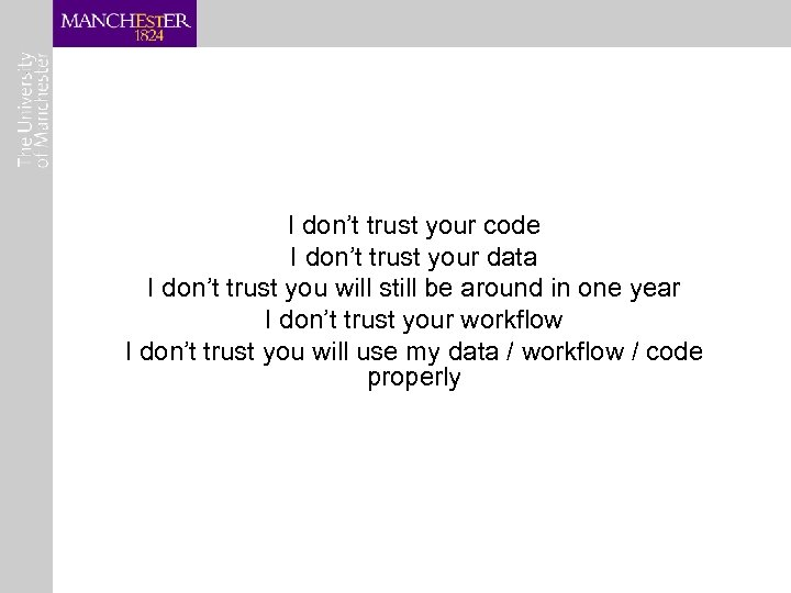 I don't trust your code I don't trust your data I don't trust you