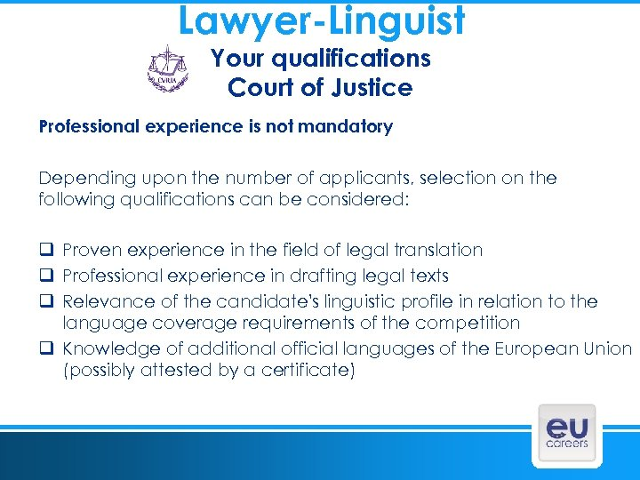 Lawyer-Linguist Your qualifications Court of Justice Professional experience is not mandatory Depending upon the