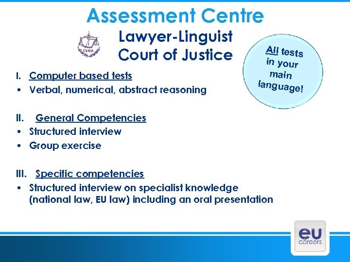 Assessment Centre Lawyer-Linguist Court of Justice I. Computer based tests • Verbal, numerical, abstract