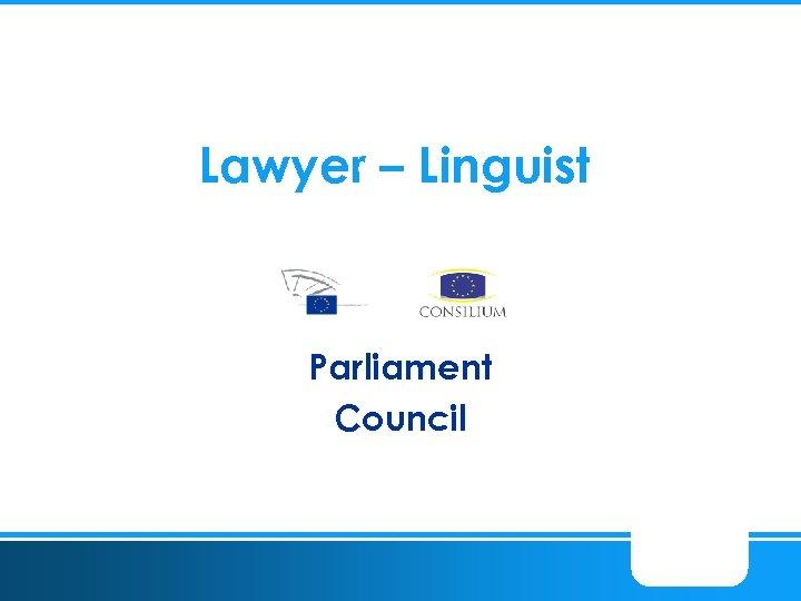 Lawyer – Linguist Parliament Council