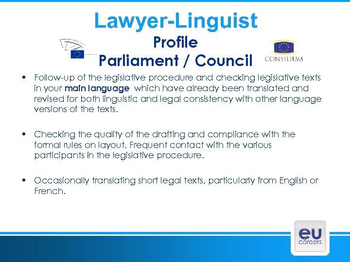 Lawyer-Linguist Profile Parliament / Council • Follow-up of the legislative procedure and checking legislative