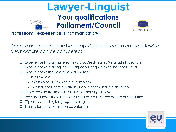 Lawyer-Linguist Your qualifications Parliament/Council Professional experience is not mandatory. Depending upon the number of