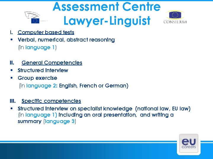 Assessment Centre Lawyer-Linguist I. Computer based tests • Verbal, numerical, abstract reasoning (in language