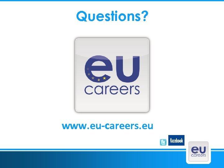 Questions? www. eu-careers. eu