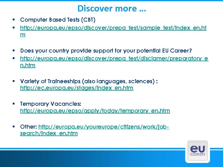 Discover more … • Computer Based Tests (CBT) • http: //europa. eu/epso/discover/prepa_test/sample_test/index_en. ht m