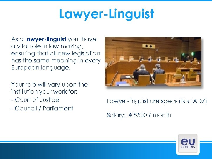 Lawyer-Linguist As a lawyer-linguist you have a vital role in law making, ensuring that