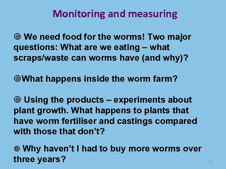 Monitoring and measuring We need food for the worms! Two major questions: What are