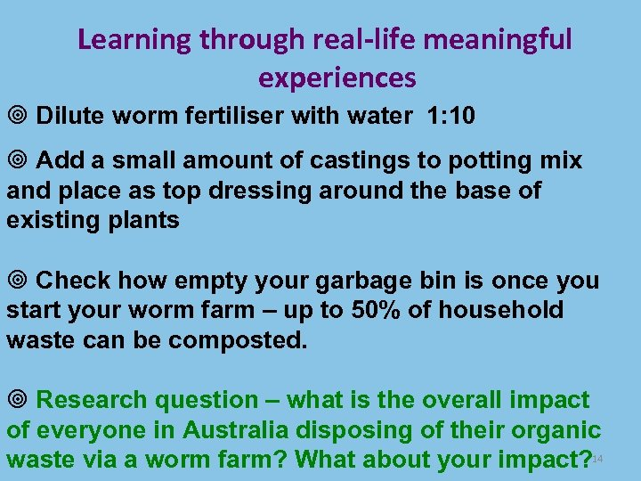 Learning through real-life meaningful experiences Dilute worm fertiliser with water 1: 10 Add a