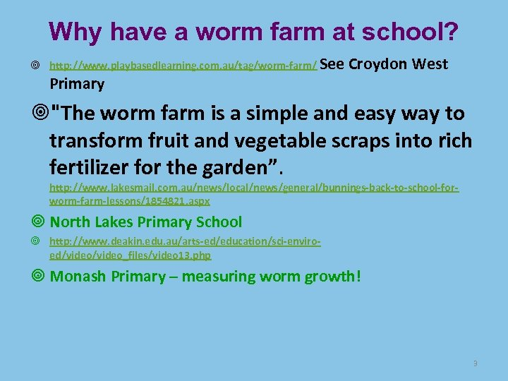 Why have a worm farm at school? http: //www. playbasedlearning. com. au/tag/worm-farm/ See Primary