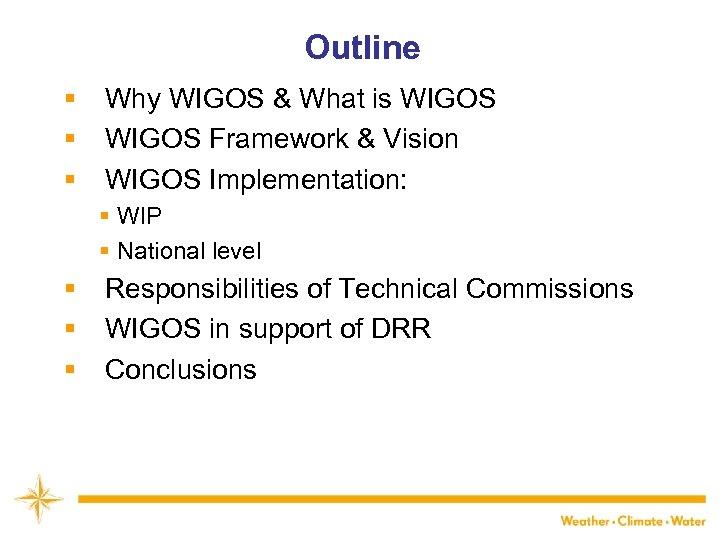 Outline § Why WIGOS & What is WIGOS WMO § WIGOS Framework & Vision