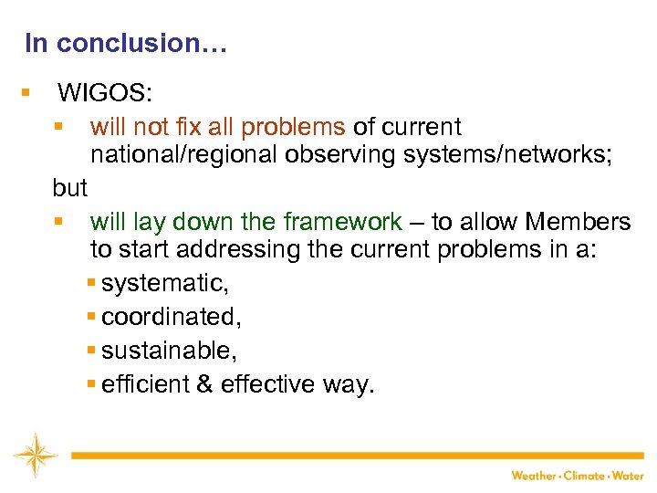 In conclusion… § WIGOS: § will not fix all problems of current national/regional observing