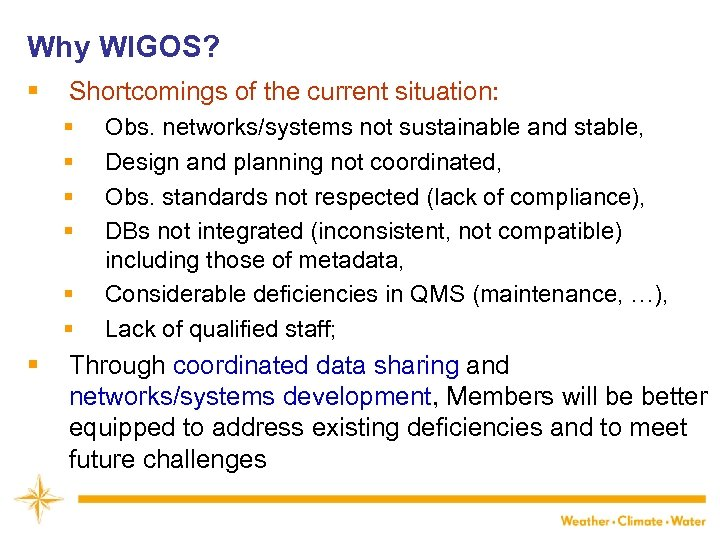 Why WIGOS? § Shortcomings of the current situation: § § § § Obs. networks/systems