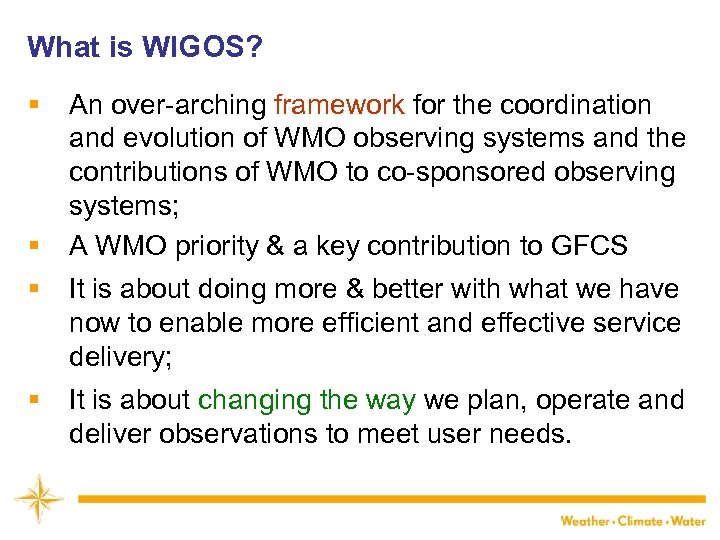 What is WIGOS? § § An over-arching framework for the coordination and evolution of