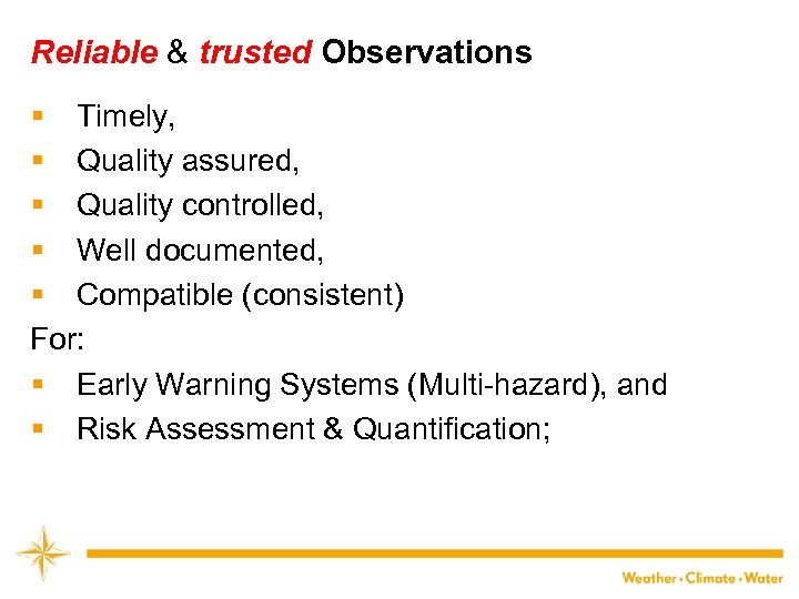 Reliable & trusted Observations § Timely, § Quality assured, § Quality controlled, § Well